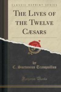 The Lives Of The Twelve Caesars (Classic Reprint) - 2852895029