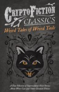 Weird Tales Of Weird Tails - A Fine Selection Of Supernatural Short Stories About Were-cats And Other Ghoulish Felines (Cryptofiction Classics - Weird - 2860797717