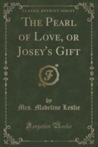 The Pearl Of Love, Or Josey's Gift (Classic Reprint) - 2855110248