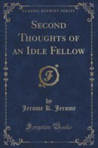 Second Thoughts Of An Idle Fellow (Classic Reprint) - 2854659960