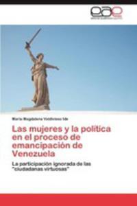 Las Mujeres Y La Politica En El Proceso De Emancipacion De Venezuela - 2857176512