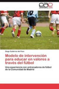 Modelo De Intervencion Para Educar En Valores A Traves Del Futbol - 2857190179