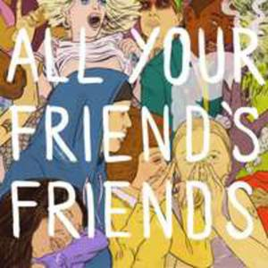 All Your Friend's Friends - 2840204113