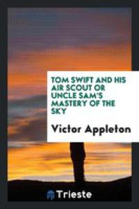 Tom Swift And His Air Scout Or Uncle Sam's Mastery Of The Sky - 2856364168