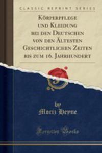 Körperpflege Und Kleidung Bei Den Deutschen Von Den Ältesten Geschichtlichen Zeiten Bis Zum 16. Jahrhundert (Classic Reprint) - 2855764673