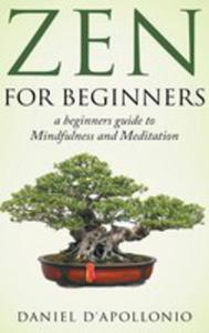 Zen For Beginners A Beginners Guide To Mindfulness And Meditation Methods To Relieve Anxiety - 2853973569