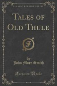 Tales Of Old Thule (Classic Reprint) - 2852988572