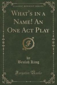What's In A Name! An One Act Play (Classic Reprint) - 2854730783