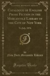 Catalogue Of English Prose Fiction In The Mercantile Library Of The City Of New York - 2855766722