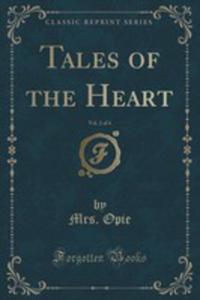 Tales Of The Heart, Vol. 2 Of 4 (Classic Reprint) - 2853066681