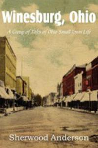 Winesburg, Ohio, A Group Of Tales Of Ohio Small-town Life - 2850531555