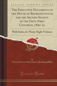 The Executive Documents Of The House Of Representatives For The Second Session Of The Fifty-first Congress, 1890-'91 - 2853009577