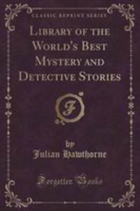 Library Of The World's Best Mystery And Detective Stories (Classic Reprint) - 2853055373