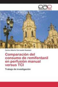 Comparación Del Consumo De Remifentanil En Perfusión Manual Versus Tci - 2857268801