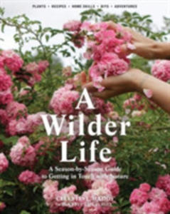 A Wilder Life: A Season-by-season Guide To Getting In Touch With Nature - 2840406990