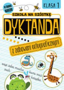 Szkoła Na Szóstkę Dyktanda Z Zabawami Ortograficznymi Klasa 1 - 2871589030