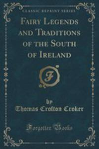 Fairy Legends And Traditions Of The South Of Ireland (Classic Reprint) - 2852883146