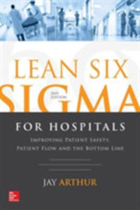 Lean Six Sigma For Hospitals: Improving Patient Safety, Patient Flow And The Bottom Line - 2840431763