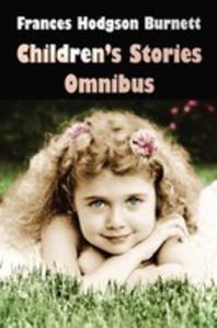 Frances Hodgson Burnett Children's Stories Omnibus (Unabridged) The Secret Garden, A Little Princess, Little Lord Fauntleroy, Racketty - Packetty Hous - 2848630140