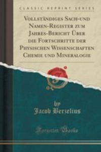 Vollständiges Sach-und Namen-register Zum Jahres-bericht Über Die Fortschritte Der Physischen Wissenschaften Chemie Und Mineralogie (Classic Reprint) - 2855148872