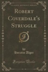 Robert Coverdale's Struggle (Classic Reprint) - 2854833670