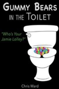 Gummy Bears In The Toilet - Who's Your Jamie Lolley? - 2852943435