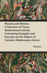 Maxima And Minima - A Selection Of Classic Mathematical Articles Containing Examples And Exercises On The Subject Of Calculus (Mathematics Series) - 2854885930