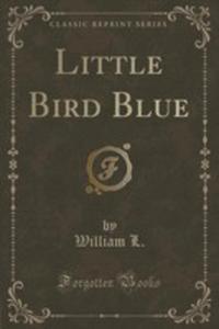 Little Bird Blue (Classic Reprint) - 2852968153