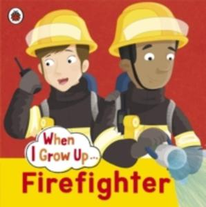 When I Grow Up: Firefighter - 2840151720