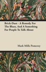 Brick-dust - A Remedy For The Blues, And A Something For People To Talk About - 2855747781