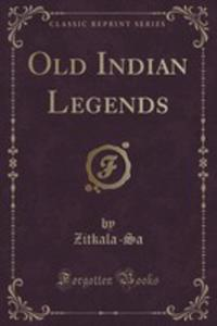 Old Indian Legends (Classic Reprint) - 2852965865