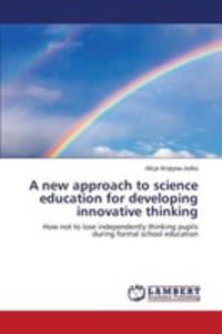 A New Approach To Science Education For Developing Innovative Thinking - 2861254016