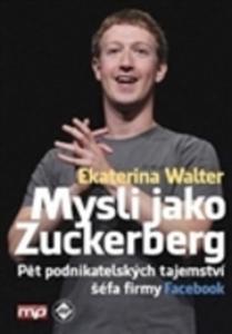 Mysli Jako Zuckerberg - Pět Podnikatelských Tajemství Šéfa Firmy Facebook - 2870240664