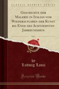 Geschichte Der Malerei In Italian Vom Wiederaufleben Der Kunst Bis Ende Des Achtzehnten Jahrhunderts, Vol. 3 (Classic Reprint) - 2854050113