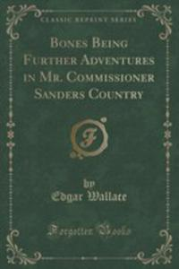 Bones Being Further Adventures In Mr. Commissioner Sanders Country (Classic Reprint) - 2854689696