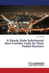 A Steady State Subchannel Heat Transfer Code For Plate Fueled Reactors - 2857269664