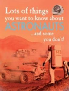 Lots Of Things You Want To Know About: Astronauts - 2860086477