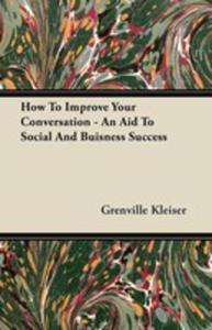 How To Improve Your Conversation - An Aid To Social And Buisness Success - 2854846723