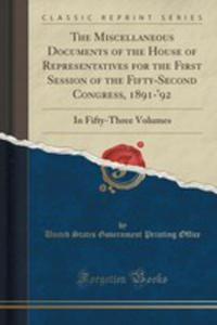 The Miscellaneous Documents Of The House Of Representatives For The First Session Of The Fifty-second Congress, 1891-'92 - 2853007452