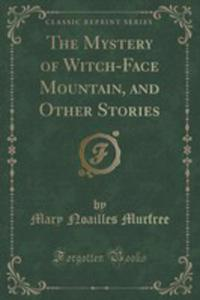 The Mystery Of Witch-face Mountain, And Other Stories (Classic Reprint) - 2854676251