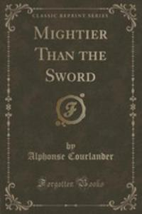 Mightier Than The Sword (Classic Reprint) - 2854790792