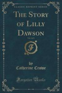 The Story Of Lilly Dawson, Vol. 3 Of 3 (Classic Reprint) - 2855190917