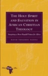 The Holy Spirit And Salvation In African Christian Theology - 2844458178