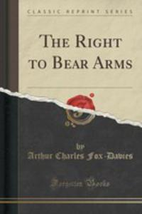 The Right To Bear Arms (Classic Reprint) - 2854773982