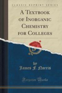 A Textbook Of Inorganic Chemistry For Colleges (Classic Reprint) - 2852859394