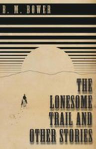 The Lonesome Trail And Other Stories - 2853966313