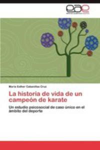 La Historia De Vida De Un Campeon De Karate - 2857189044