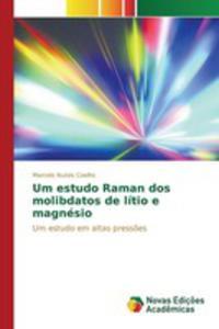 Um Estudo Raman Dos Molibdatos De Lítio E Magnésio - 2857261222