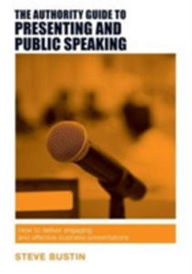 The Authority Guide To Presenting And Public Speaking - 2842404626