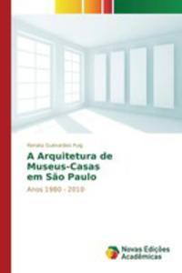 A Arquitetura De Museus-casas Em S~ao Paulo - 2857267200